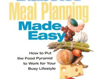 Diabetes Meal Planning Made Easy: How to Put the Food Pyramid to Work for Your Busy Lifestyle