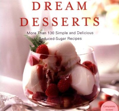 Diabetic Dream Desserts: More than 120 Simple and Delicious Low-Sugar, Good-Carb Dessert Recipes