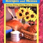 Wheat-Free Recipes and Menus: Delicious Dining without Wheat or Gluten
