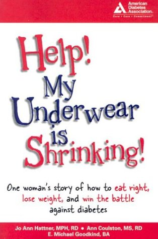 Help! My Underwear is Shrinking! : One woman's story of how to eat right, lose weight, and win the battle against diabetes Book Cover Image