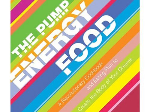 The Pump Energy Food : A Revolutionary Cookbook and Eating Plan to Create the Body of Your Dreams