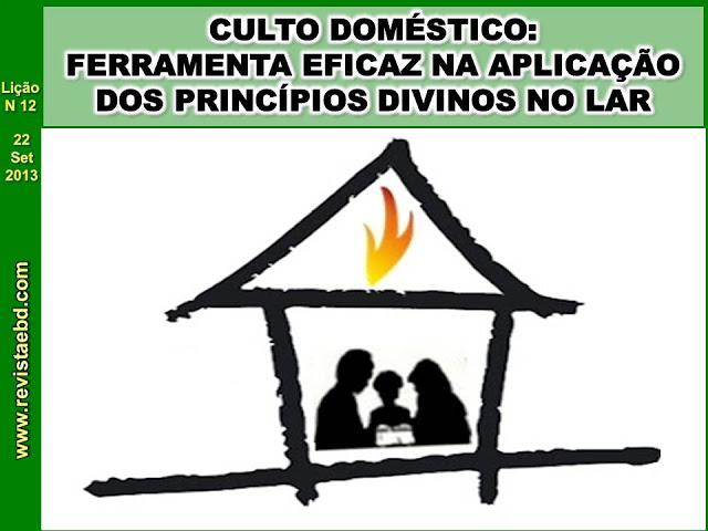 Lio 12  Culto domstico ferramenta eficaz na aplicao dos princpios divinos no lar  Diacono Sergio Christino