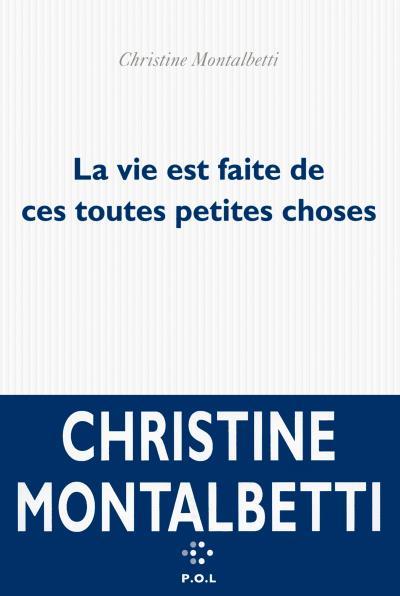 Christine Montalbetti, La vie est faite de ces toutes petites choses