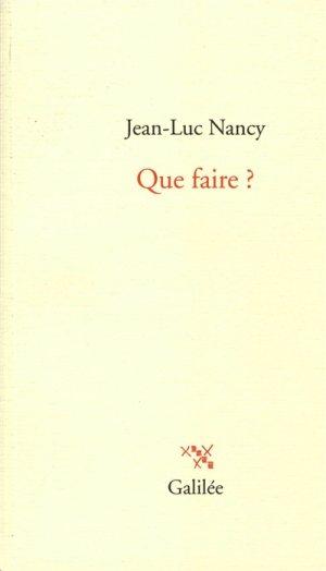 Jean-Luc Nancy, Que faire ?