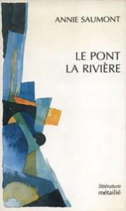 Annie Saumont Le pont, la rivière