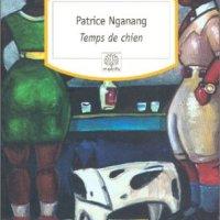 Lire pour que Patrice Nganang soit libéré : Temps de chien, par Caroline D.