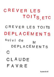 Claude Favre : l'événement de la poésie (Crever les toits, etc. / Déplacements)