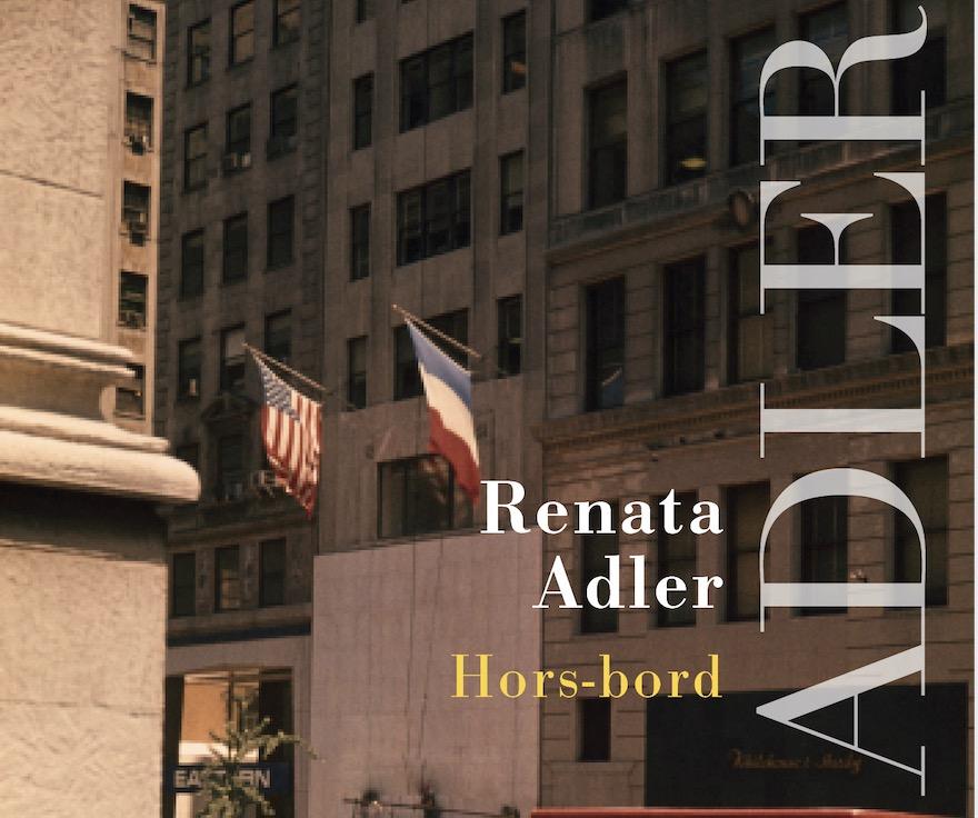Renata Adler : «Incarner l'un des personnages principaux de votre vie» (Hors-bord)