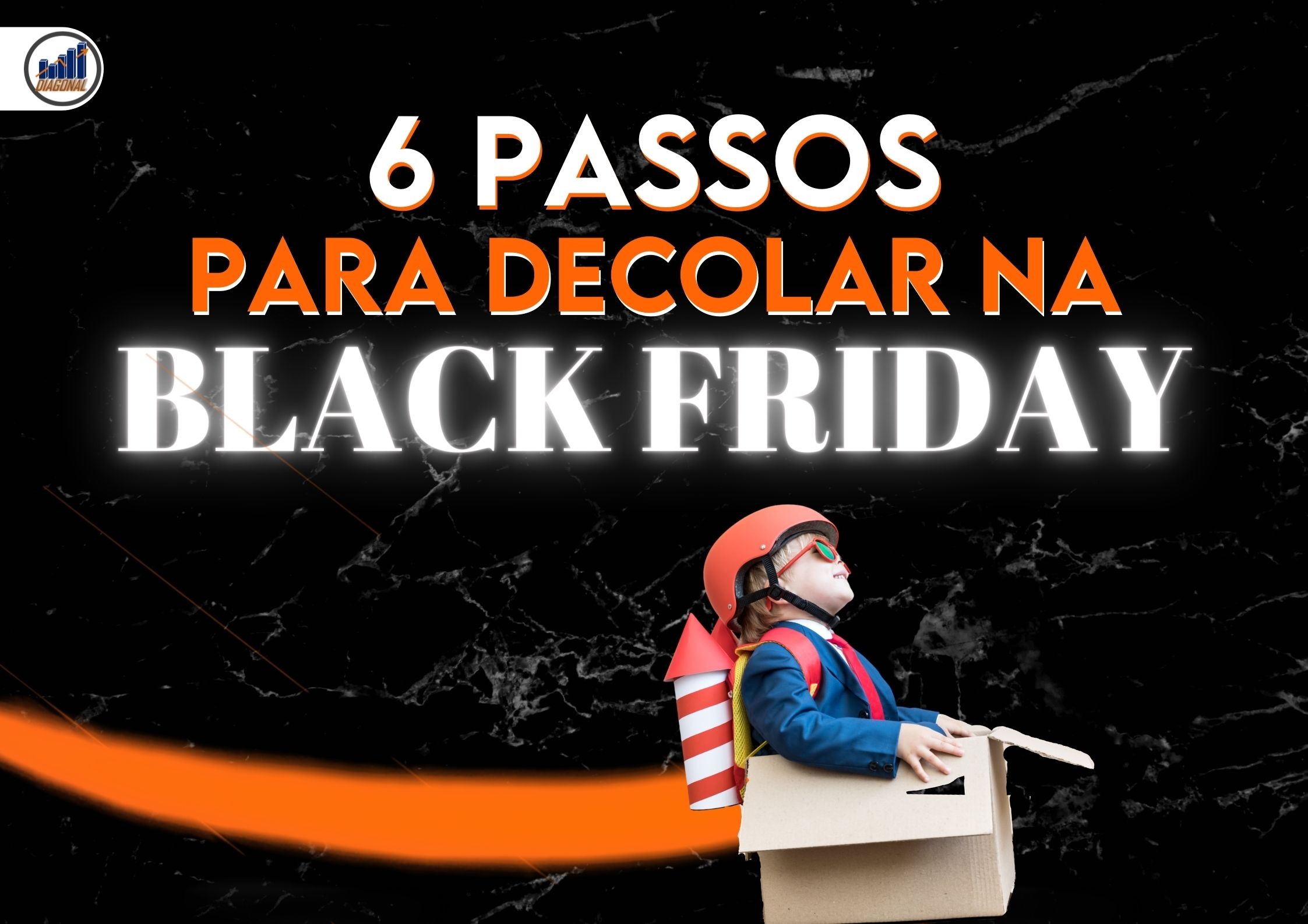 6 Passos para Decolar na Black Friday