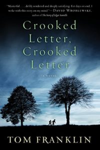 Crooked Letter, Crooked Letter by Tom Franklin.