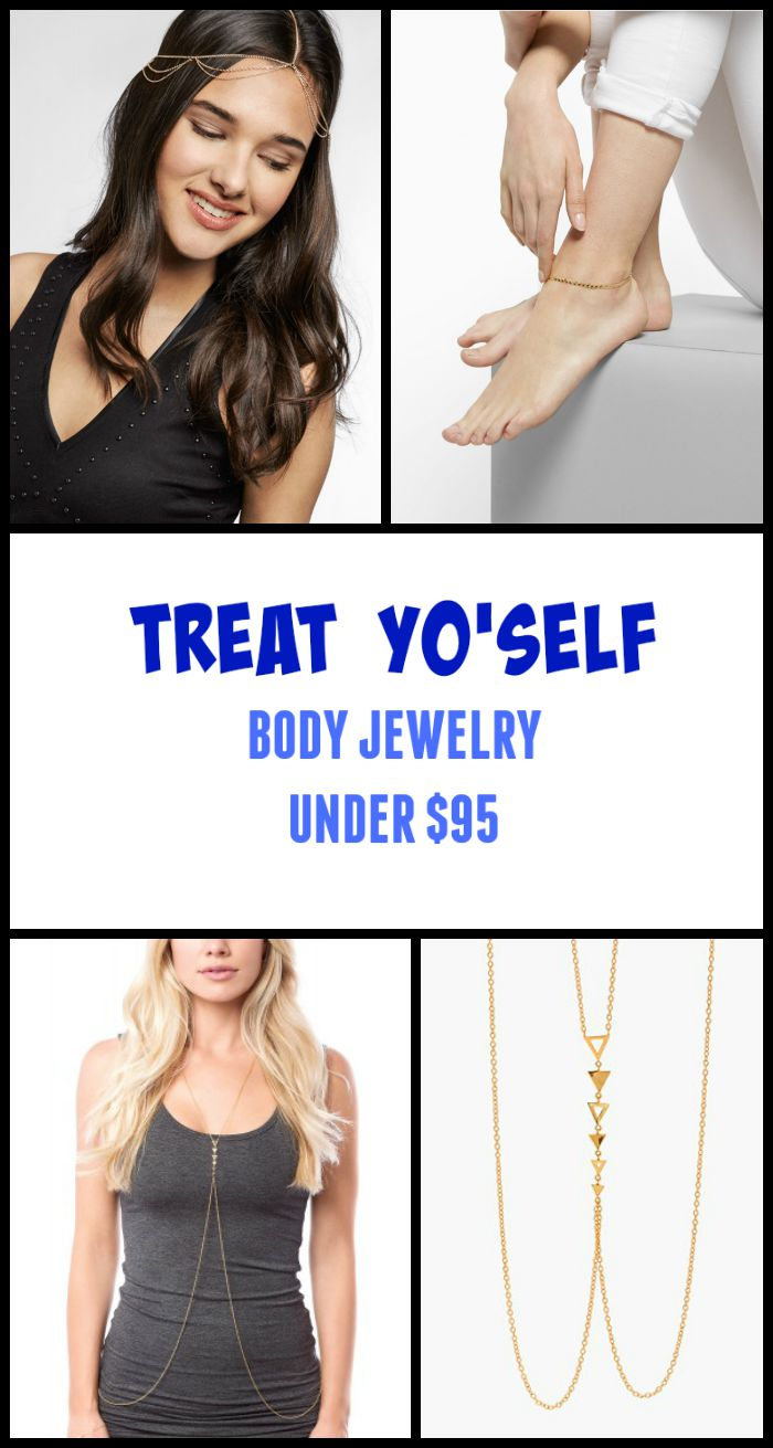 Treat Yo'self - a roundup of boho-fabulous body jewelry for under $95.