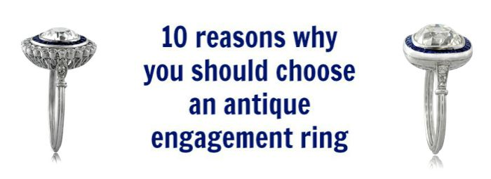 10 reasons why you should choose an antique engagement ring