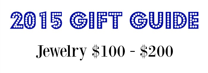 2015 jewelry gift guide - jewelry $100 - $200