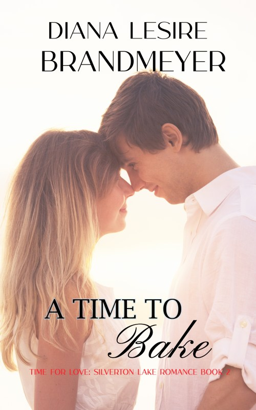 A Time to Bake (Silverton Lake Romance Book 2)
