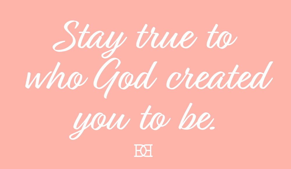 Stay True to Who God Created You To Be