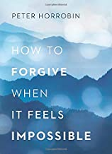 Book Review: How to forgive when It feels impossible by Peter Horrobin