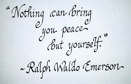 """Nothing can bring you peace but yourself."" Ralph Waldo Emerson"