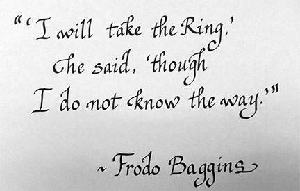 """I will take the Ring,"" he said, ""though I do not know the way."" Frodo Baggins"