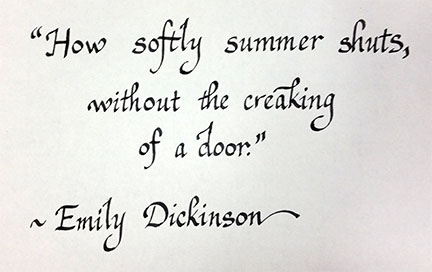 How softly summer shuts without the creaking of a door. Emily Dickinson