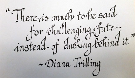 There is much to be said for challenging fate instead of ducking behind it. Diana Trilling