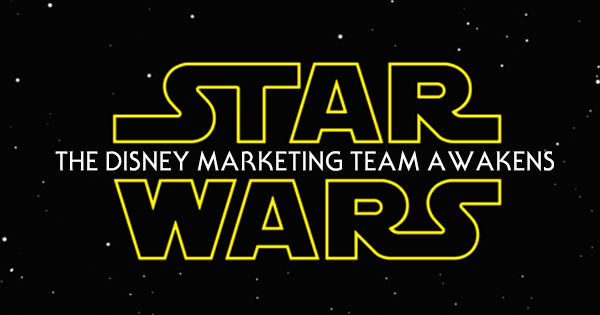Star Wars Episode VII: The Disney Marketing Team Awakens