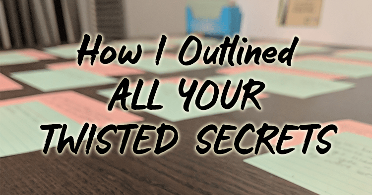 How I Outlined All Your Twisted Secrets