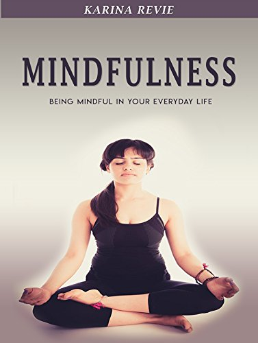 Mindfulness: Being Mindful in Your Everyday Life