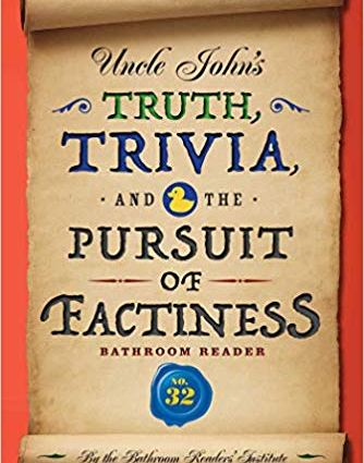 Uncle John's Truth Trivia and the Pursuit of Factiness Bathroom Reader