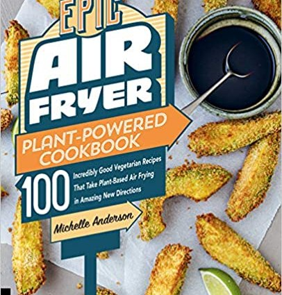 Epic Air Fryer Plant-powered Cookbook