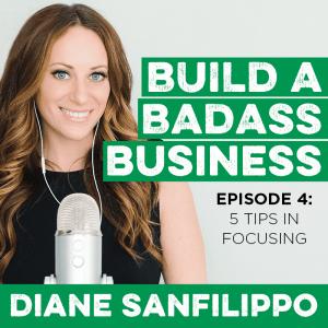 5 Tips on Focusing #4 - Diane Sanfilippo | Build a Badass Business