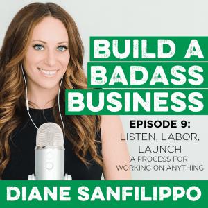 Listen, Labor, Launch #9 - Diane Sanfilippo | Build a Badass Business