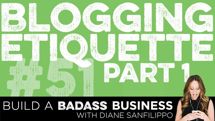 Blogging Etiquette Episode #51 - Diane Sanfilippo   Build a Badass Business