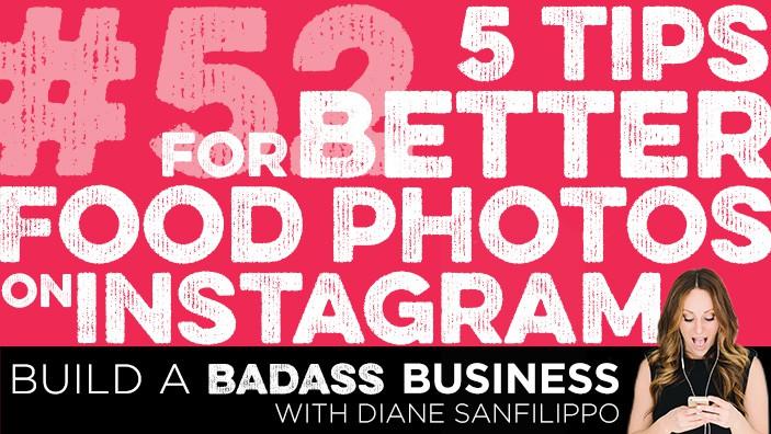 5 Tips for Better Food Photos on Instagram #52 - Diane Sanfilippo | Build a Badass Business