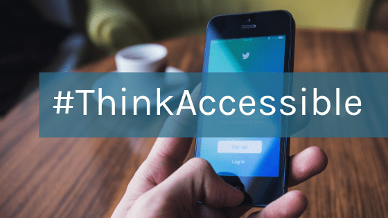 Image of a smart phone opened to Twitter and the hashtag #ThinkAccessible