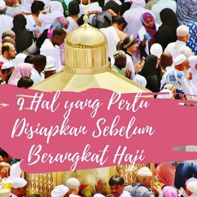 9 Hal yang Perlu Disiapkan Sebelum Berangkat Haji