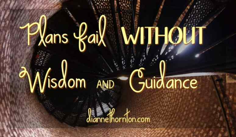 Plans Fail WITHOUT Wisdom and Guidance