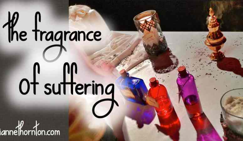 The Fragrance of Suffering