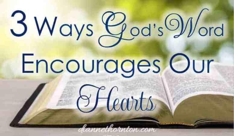 3 Ways God's Word Encourages Our Hearts