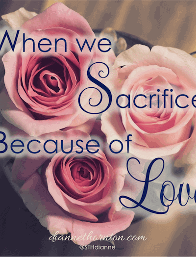 e requires sacrifice. That's just the way it is. When we love someone, we sacrifice things we love for the benefit of another. Sometimes God asks us to sacrifice, too. For the same reason--because of love.