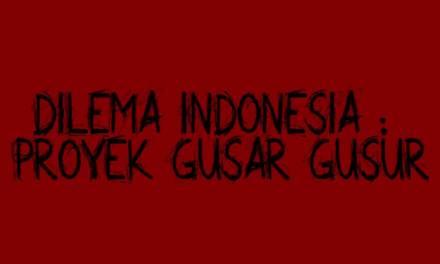 Dilema Indonesia: Proyek Gusar Gusur