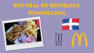 BTS Meal en República Dominicana
