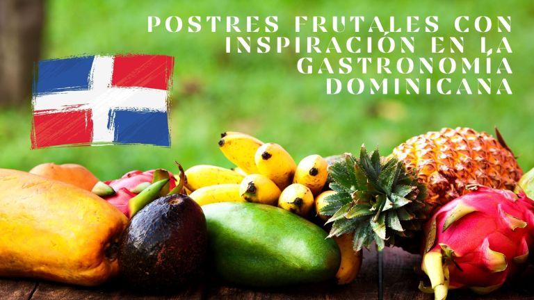 Postres frutales con inspiración en la Gastronomía Dominicana