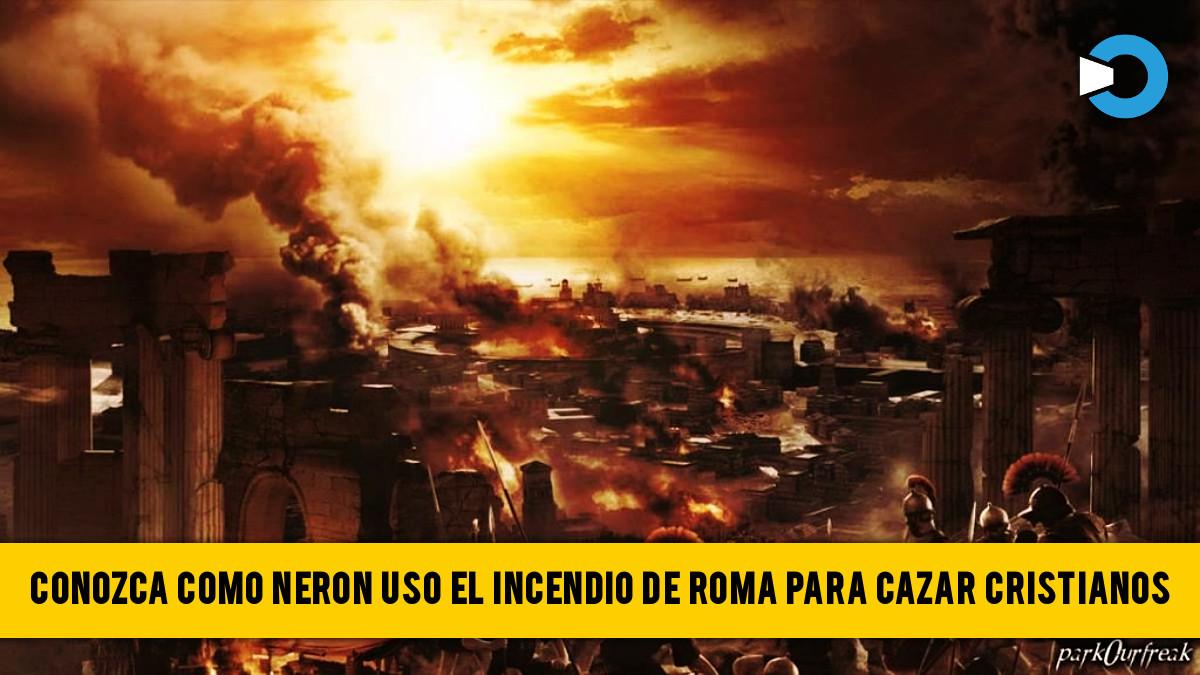 Conozca Cómo Nerón Utilizó El Gran Incendio De Roma Para