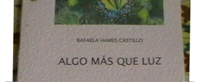 """Algunas Reseñas Literarias del Libro """"Algo más que Luz"""" de la poeta Rafaela Hames"""