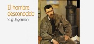 El hombre desconocido de Stig Dagerman cuando la literatura es pábilo y prende en la realidad