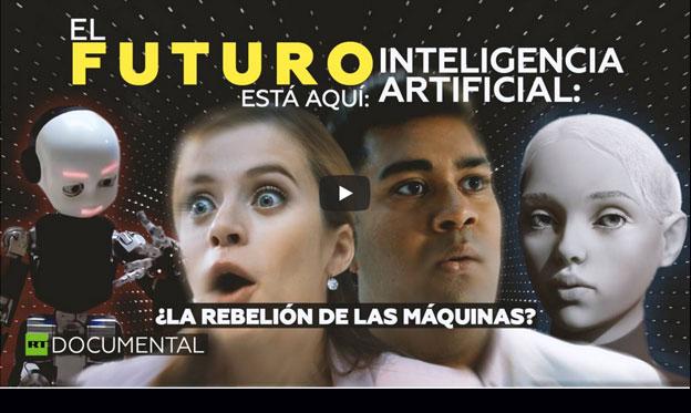 El futuro está aquí. Inteligencia artificial: ¿la rebelión de las máquinas?