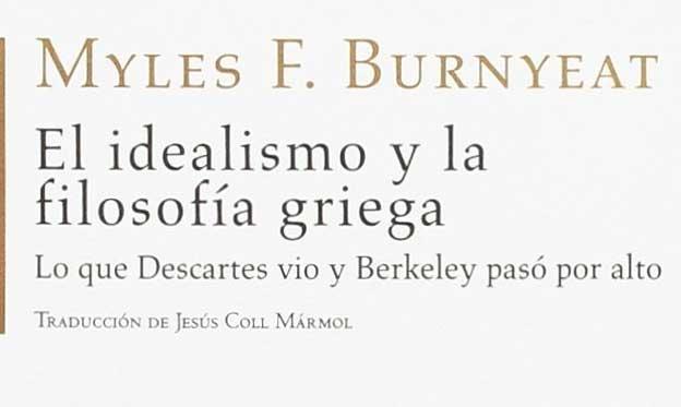 El idealismo de la filosofía griega de Myles F. Burnyeat