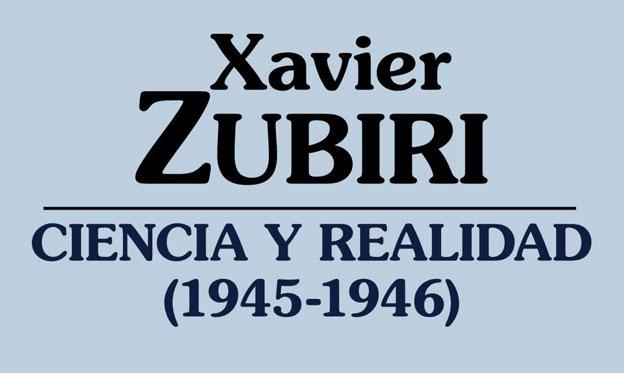 Ciencia y realidad de Xavier Zubiri