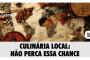 [Blog do DT] CULINÁRIA LOCAL: NÃO PERCA ESSA CHANCE