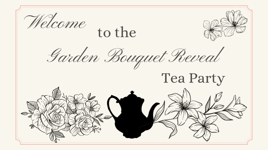 welcome to the garden bouquet reveal tea party